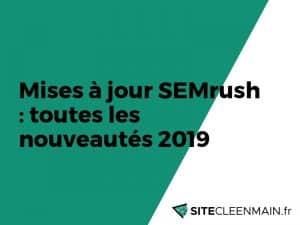 Mises à jour SEMrush : toutes les nouveautés 2019